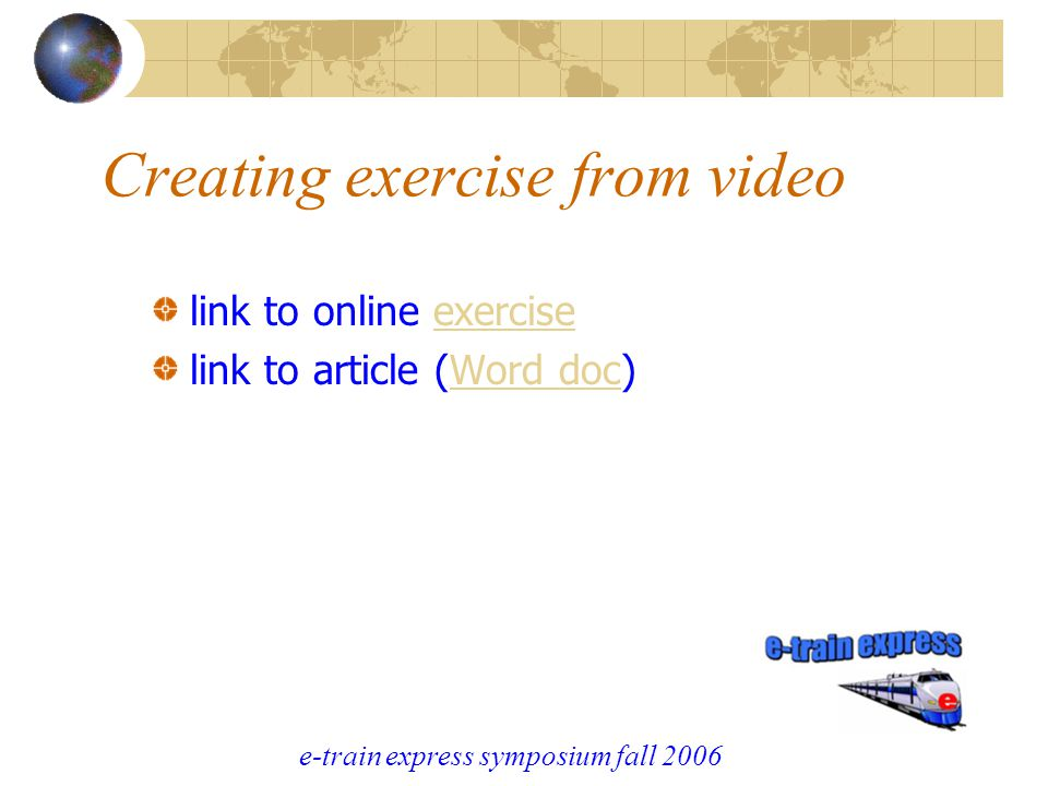 e-train express symposium fall 2006 Creating exercise from video link to online exerciseexercise link to article (Word doc)Word doc