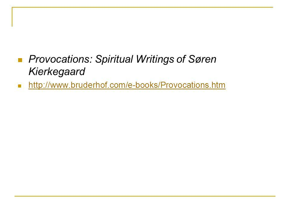 Provocations: Spiritual Writings of Søren Kierkegaard http://www.bruderhof.com/e-books/Provocations.htm