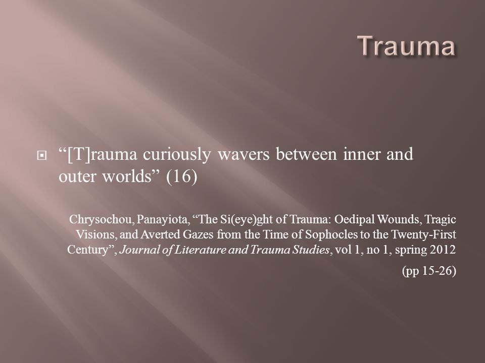 [T]rauma curiously wavers between inner and outer worlds (16) Chrysochou, Panayiota, The Si(eye)ght of Trauma: Oedipal Wounds, Tragic Visions, and Ave
