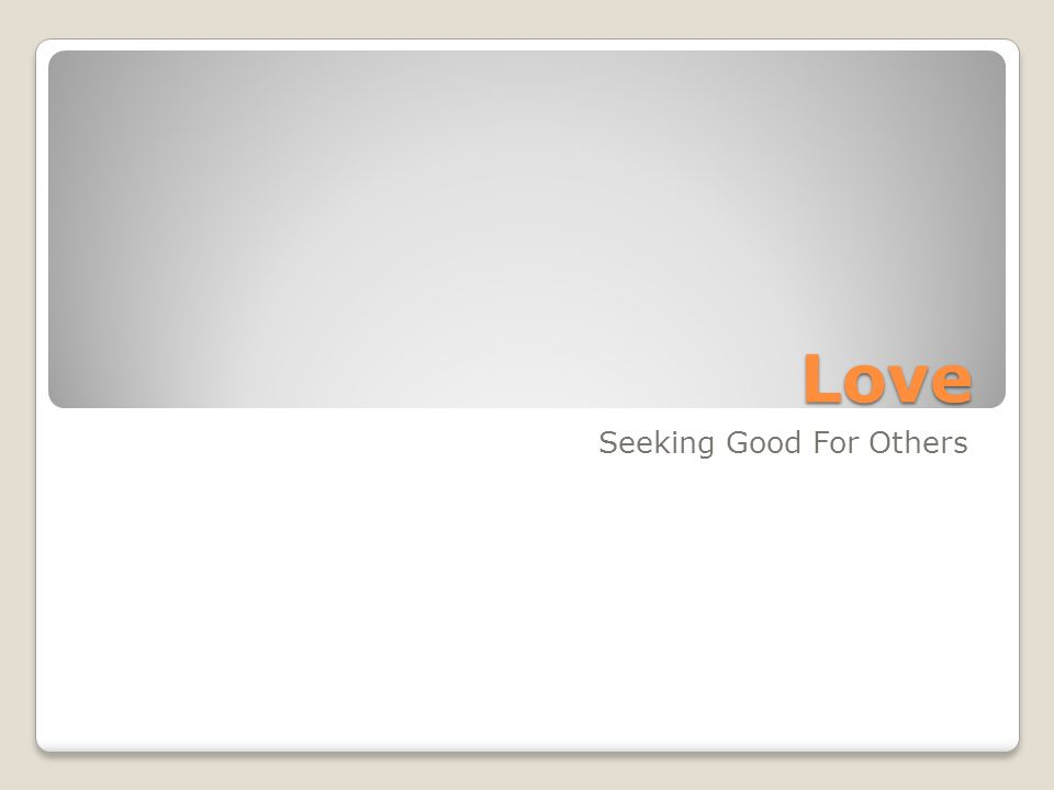 Love Seeking Good For Others