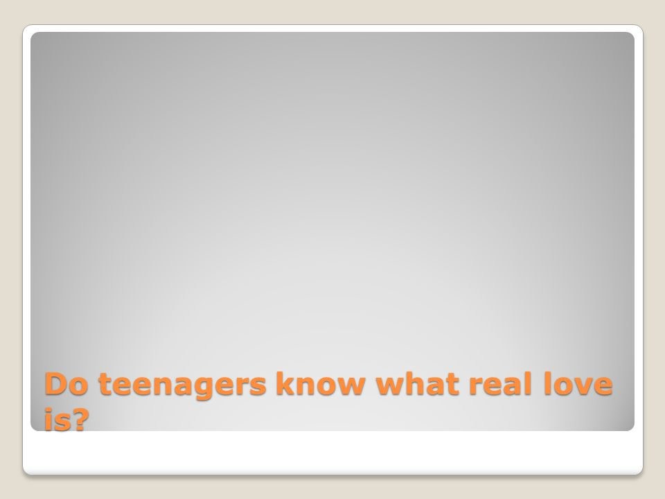 Do teenagers know what real love is