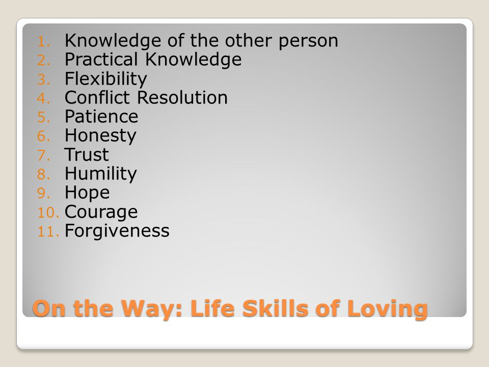 On the Way: Life Skills of Loving 1. Knowledge of the other person 2.