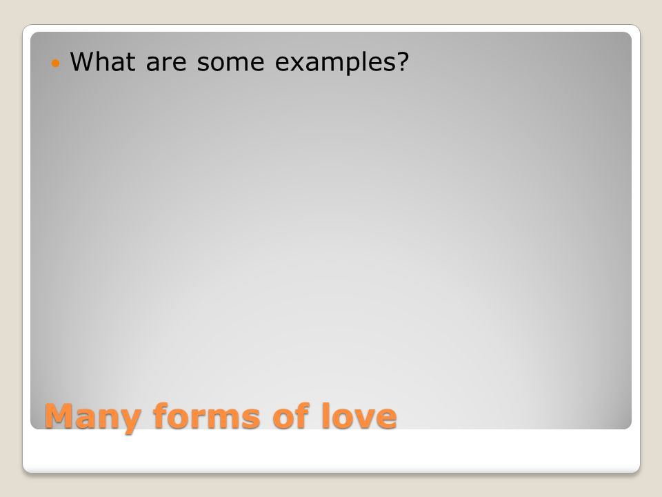 Many forms of love What are some examples