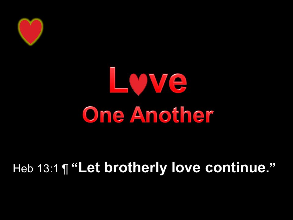 Heb 13:1 ¶ Let brotherly love continue.