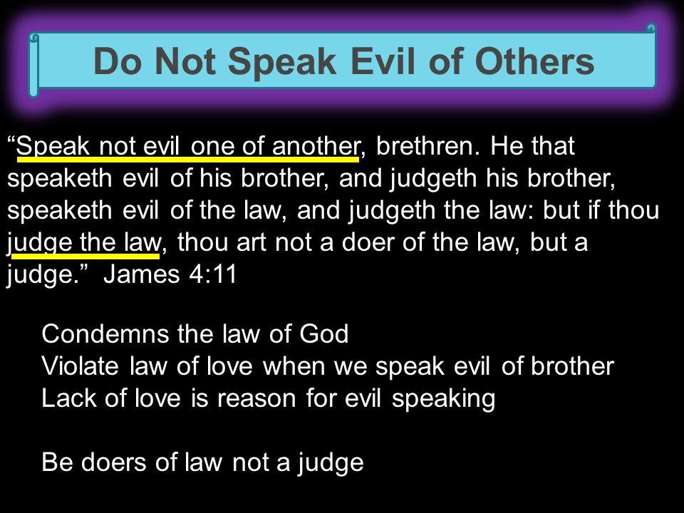 Do Not Speak Evil of Others Speak not evil one of another, brethren.