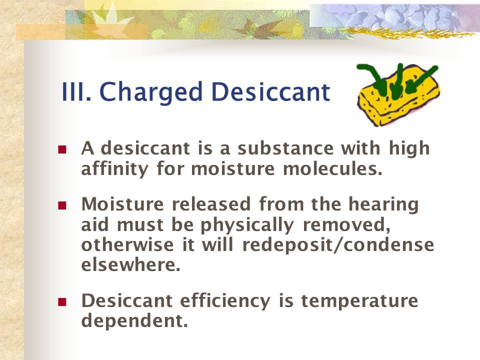 III. Charged Desiccant A desiccant is a substance with high affinity for moisture molecules.