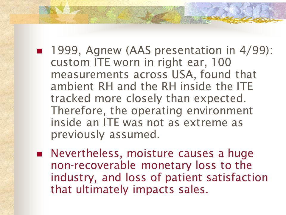1999, Agnew (AAS presentation in 4/99): custom ITE worn in right ear, 100 measurements across USA, found that ambient RH and the RH inside the ITE tracked more closely than expected.