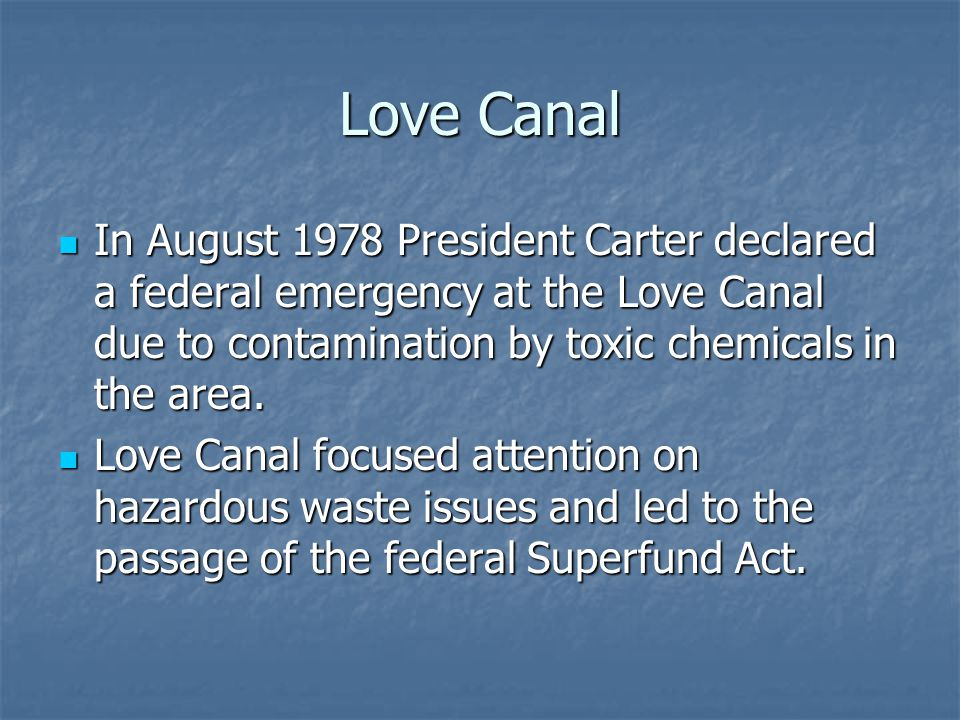 Love Canal In August 1978 President Carter declared a federal emergency at the Love Canal due to contamination by toxic chemicals in the area.