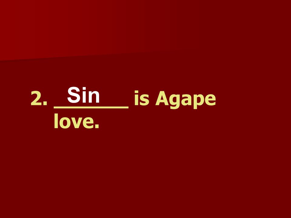 2. ______ is Agape love. Sin