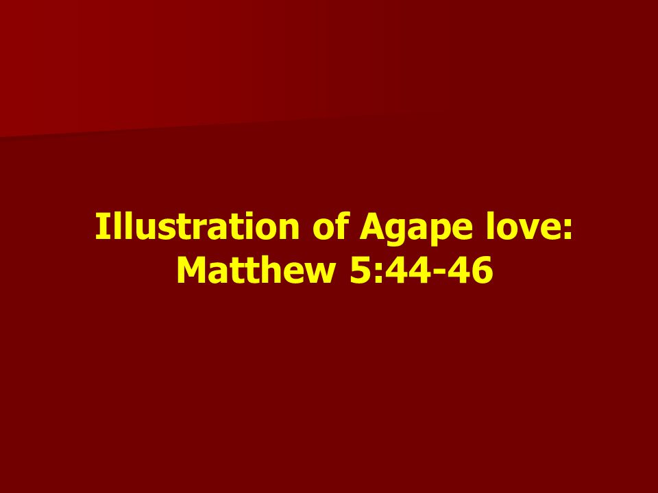 Illustration of Agape love: Matthew 5:44-46