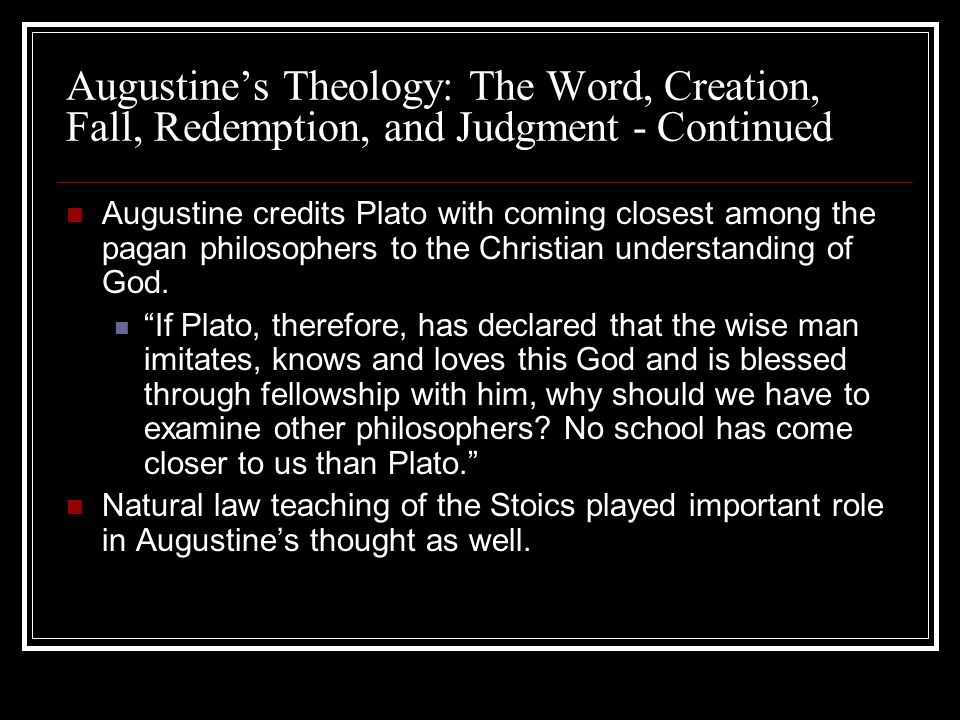 Augustines Theology: The Word, Creation, Fall, Redemption, and Judgment - Continued Augustine credits Plato with coming closest among the pagan philos