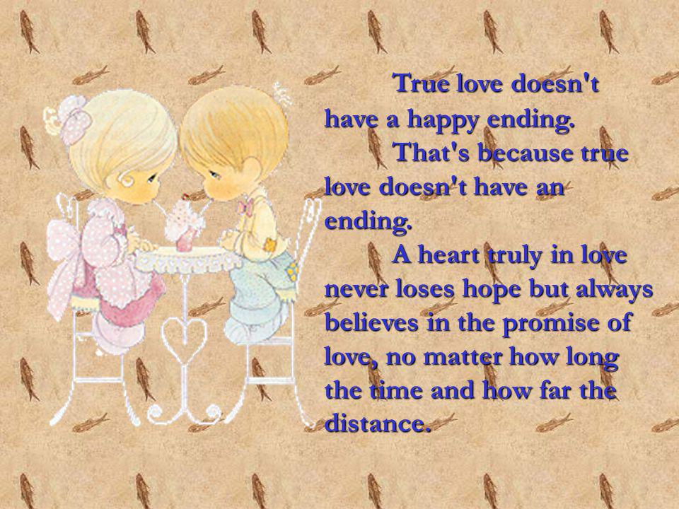 True love doesn t have a happy ending. That s because true love doesn t have an ending.