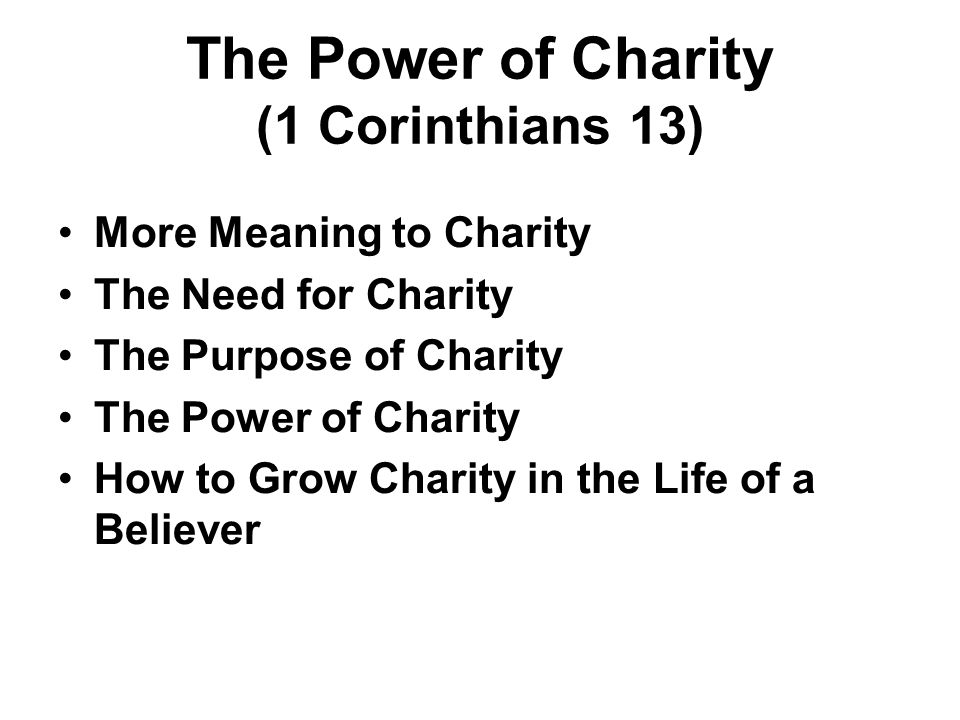 Defining the Undefinable (1Corinthians 13) – Charity Charity is more than love It is Loving kindness – a way of treating people like Jesus would.