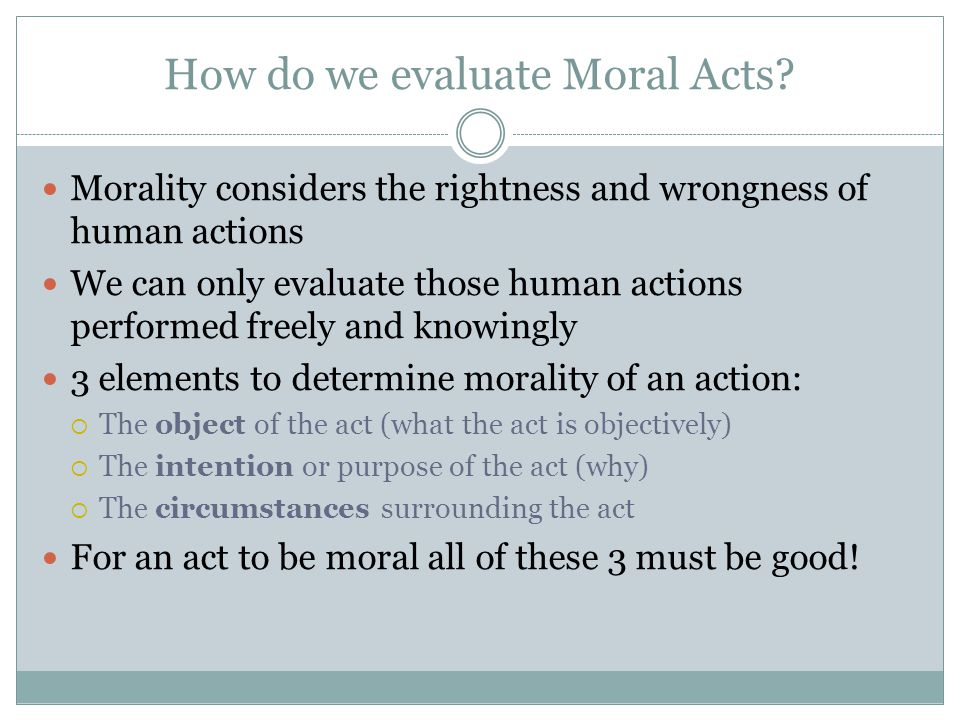 How do we evaluate Moral Acts.