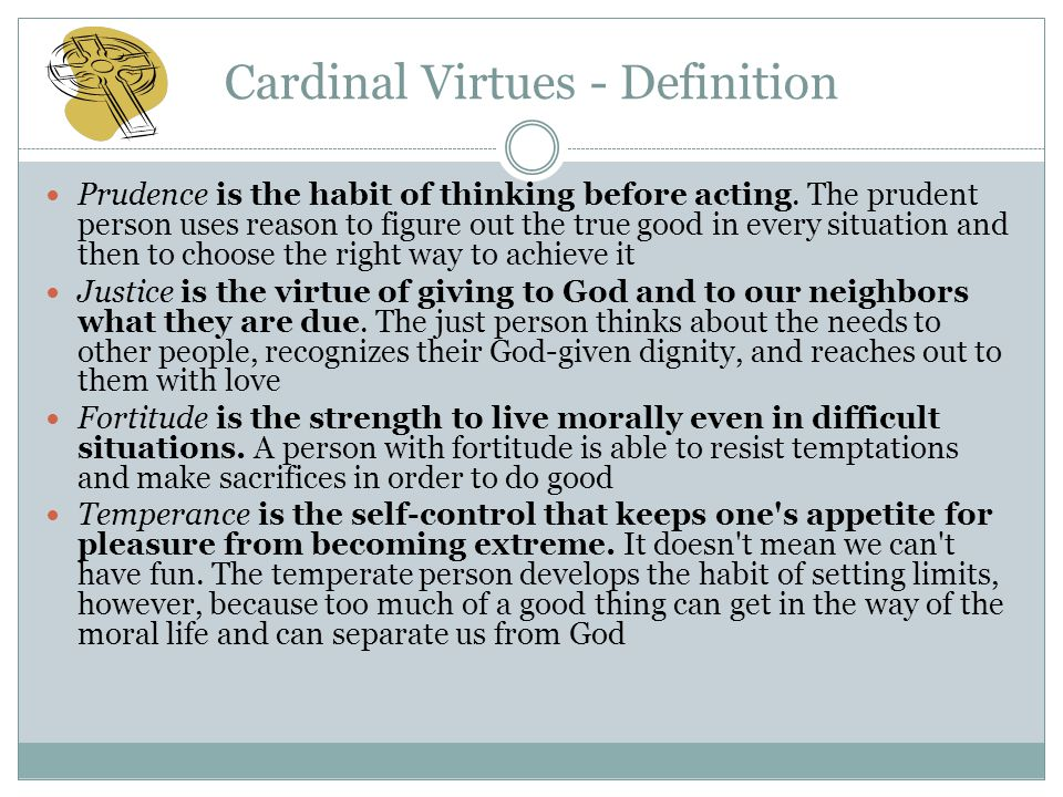 Cardinal Virtues - Definition Prudence is the habit of thinking before acting.