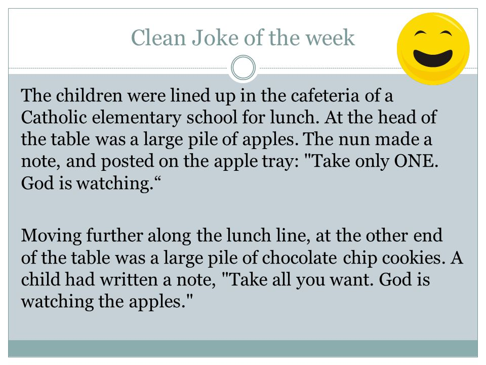 Clean Joke of the week The children were lined up in the cafeteria of a Catholic elementary school for lunch.