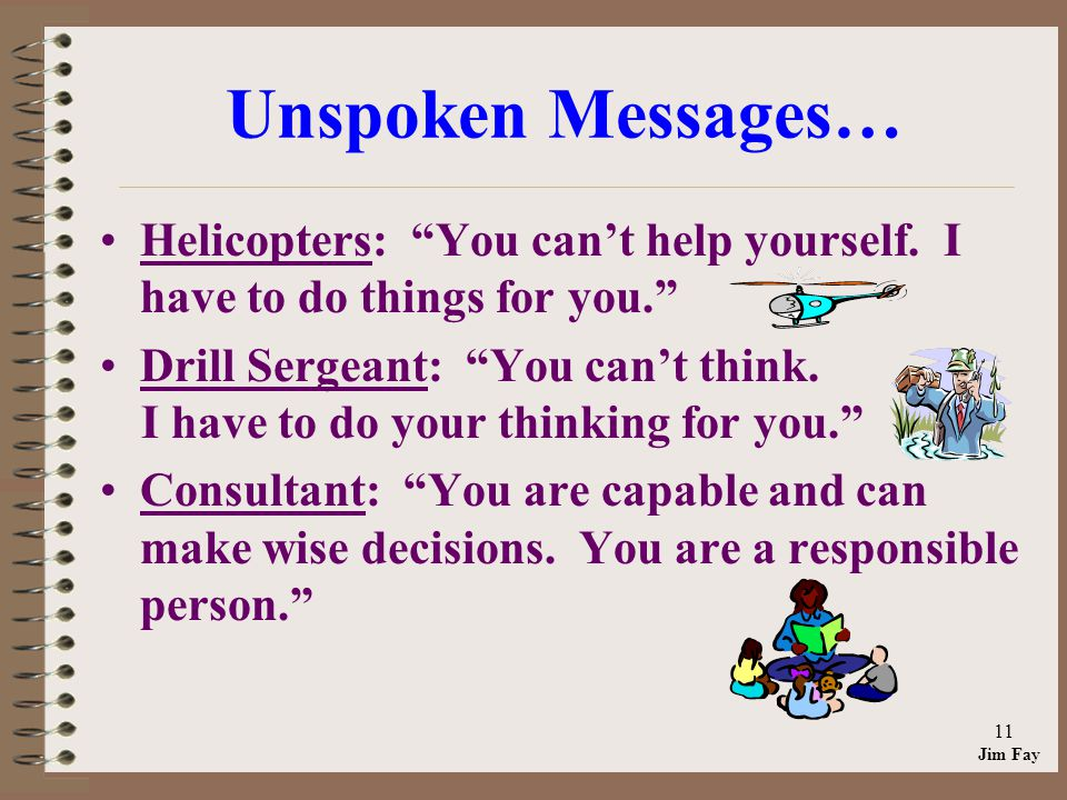 Jim Fay 11 Unspoken Messages… Helicopters: You cant help yourself.