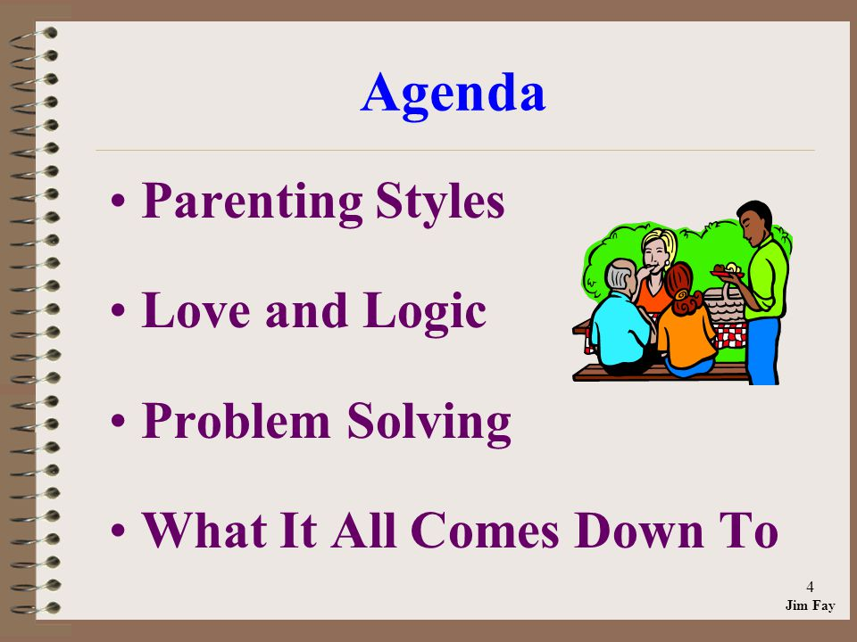 Jim Fay 4 Agenda Parenting Styles Love and Logic Problem Solving What It All Comes Down To