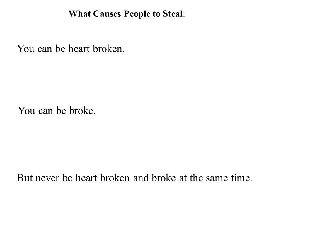 You can be heart broken. You can be broke. But never be heart broken and broke at the same time.
