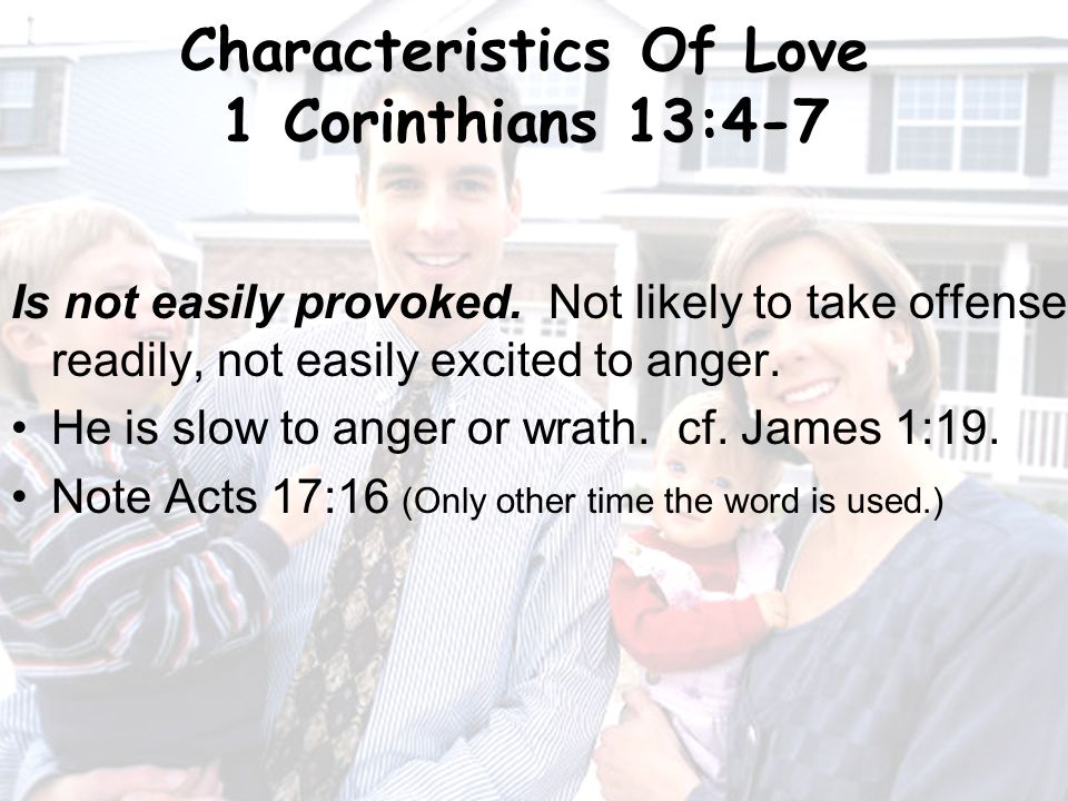 15 Characteristics Of Love 1 Corinthians 13:4-7 Is not easily provoked.