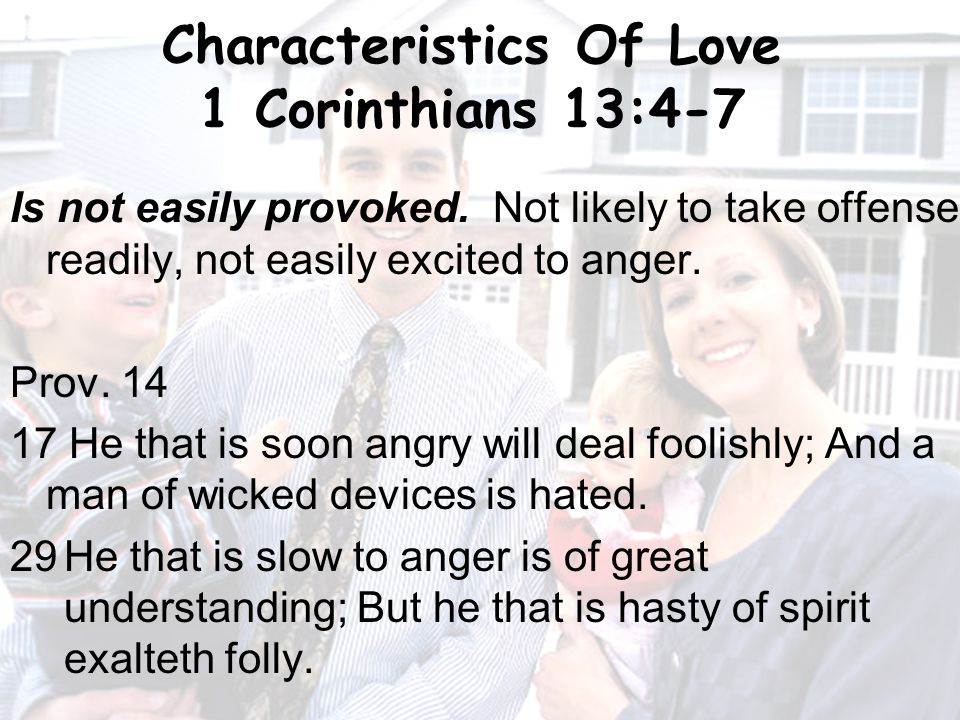 16 Characteristics Of Love 1 Corinthians 13:4-7 Is not easily provoked.