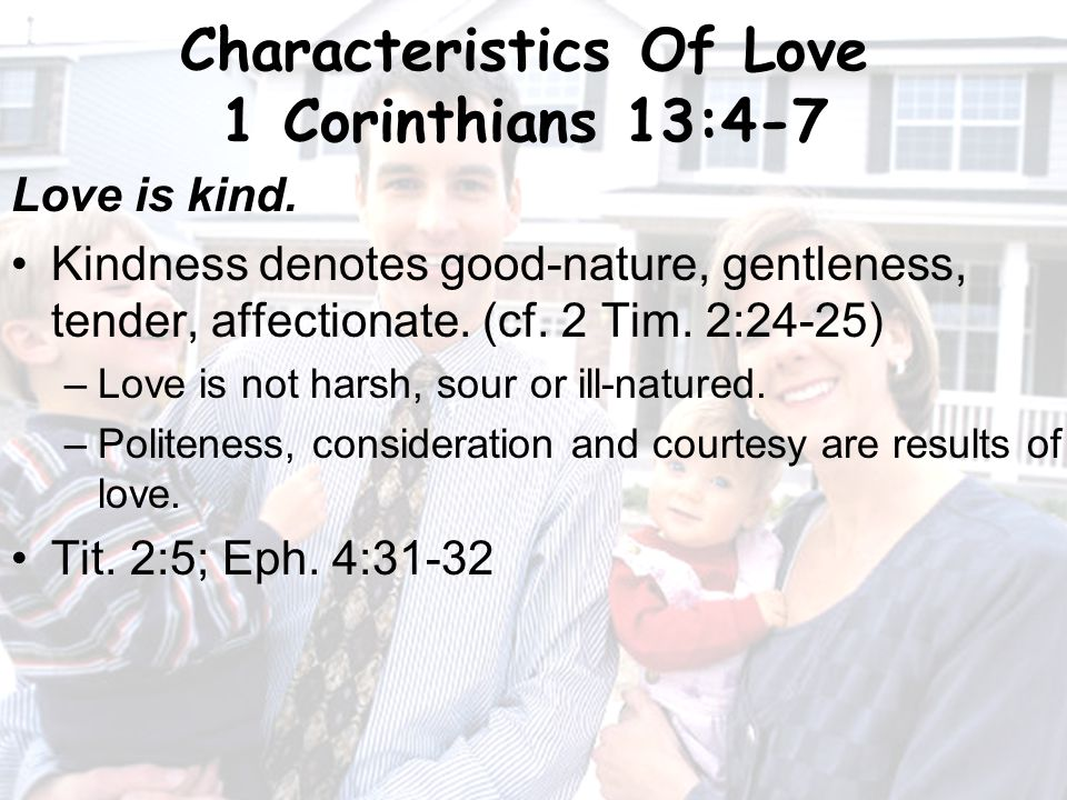 9 Characteristics Of Love 1 Corinthians 13:4-7 Love is kind.