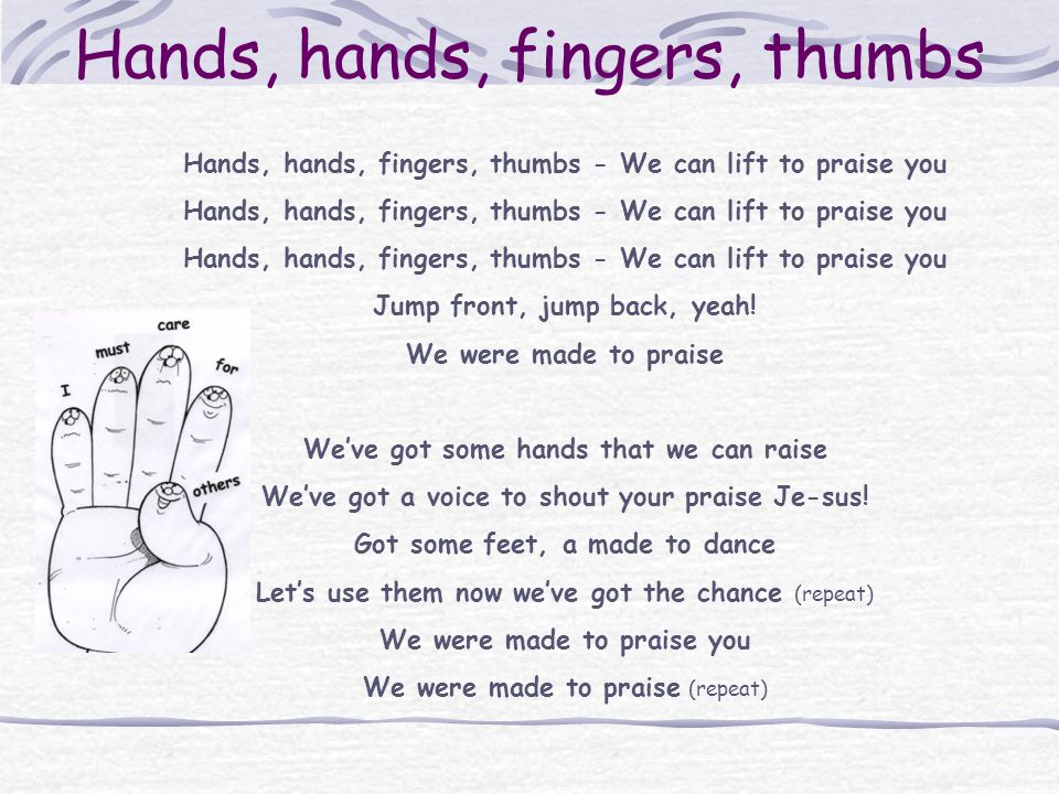 Hands, hands, fingers, thumbs - We can lift to praise you Jump front, jump back, yeah.