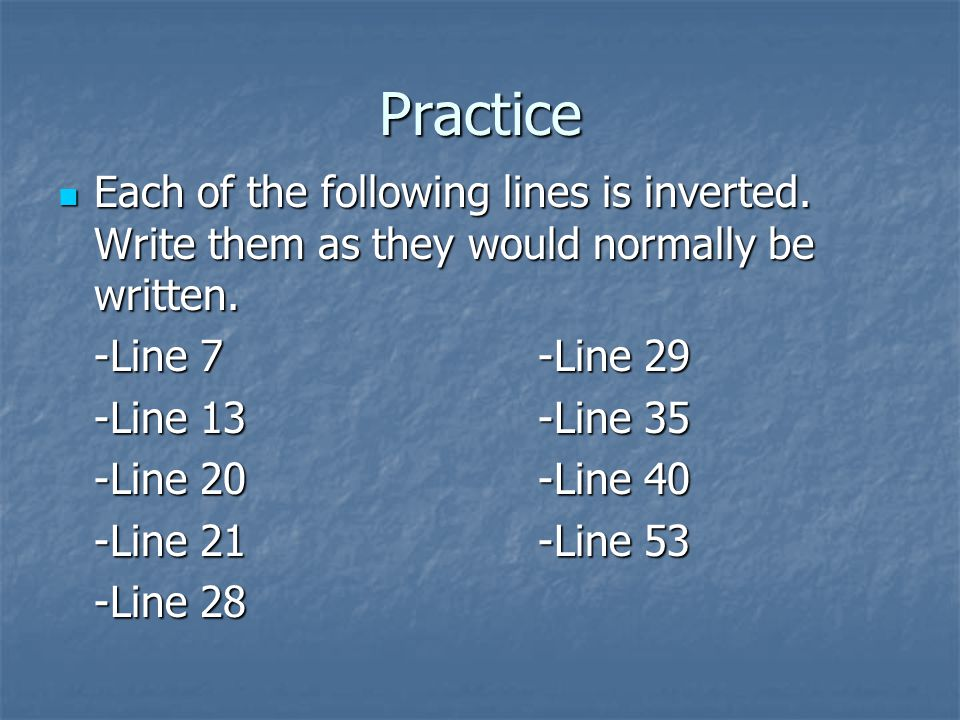 Practice Each of the following lines is inverted. Write them as they would normally be written. Each of the following lines is inverted. Write them as