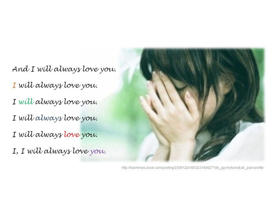 You, darling, I love you. Ooh, I ll always, I ll always love you