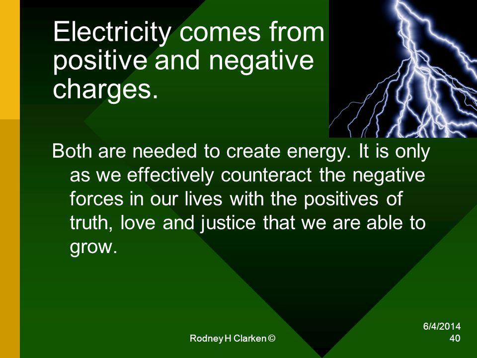 Electricity comes from positive and negative charges. Both are needed to create energy. It is only as we effectively counteract the negative forces in
