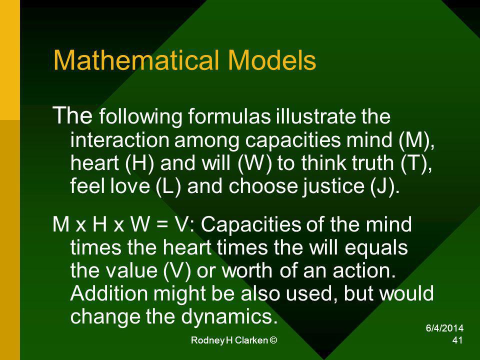 6/4/2014 Rodney H Clarken © 41 Mathematical Models The following formulas illustrate the interaction among capacities mind (M), heart (H) and will (W)