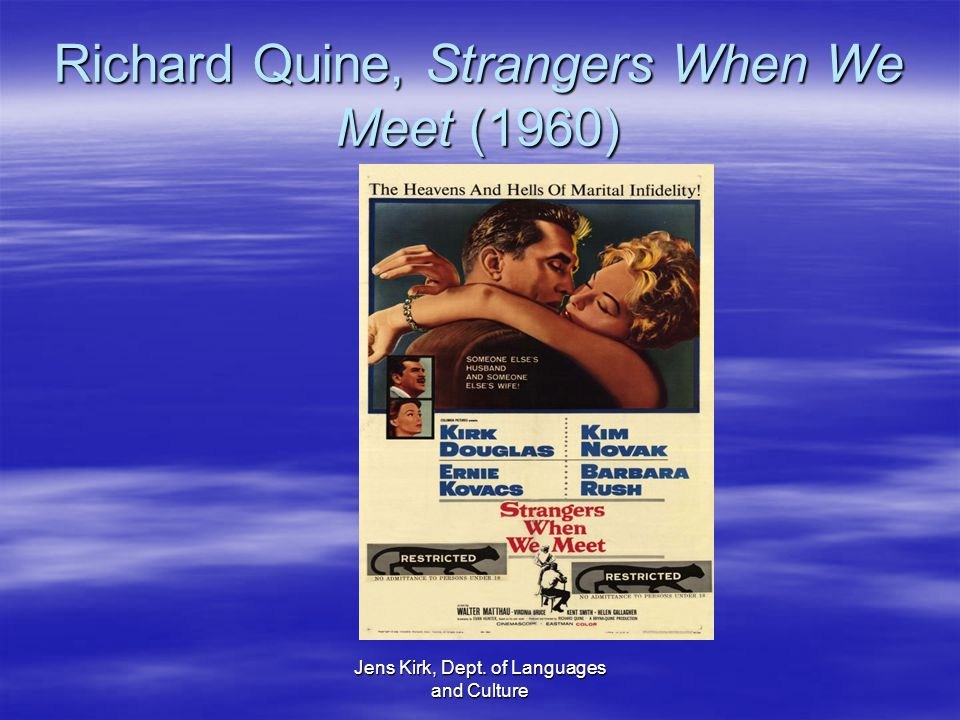 Jens Kirk, Dept. of Languages and Culture Richard Quine, Strangers When We Meet (1960)