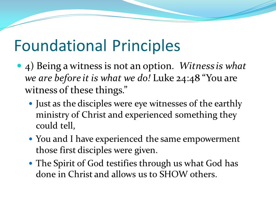 Foundational Principles 4) Being a witness is not an option.