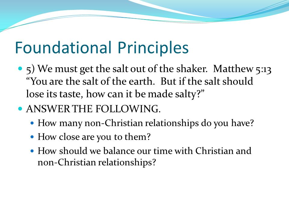 Foundational Principles 5) We must get the salt out of the shaker.