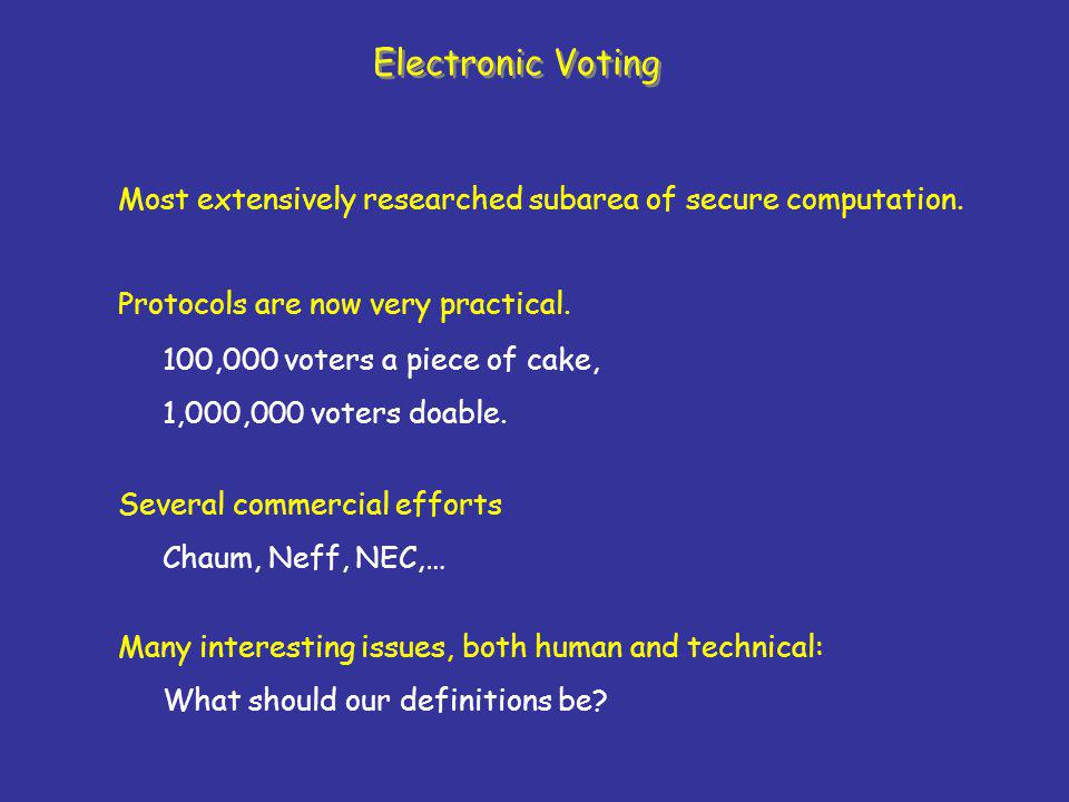 Electronic Voting Protocols are now very practical.