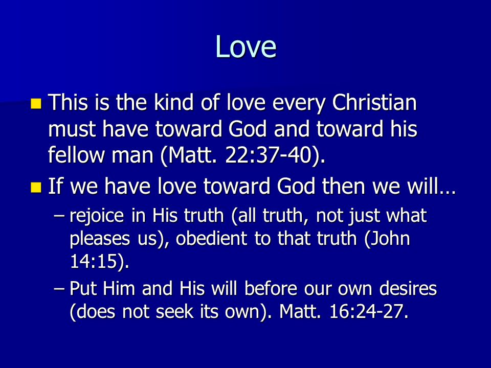 Love This is the kind of love every Christian must have toward God and toward his fellow man (Matt.