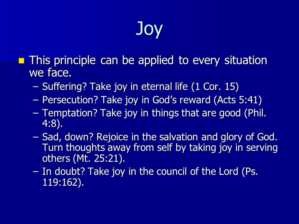 Joy This principle can be applied to every situation we face. This principle can be applied to every situation we face. –Suffering? Take joy in eterna