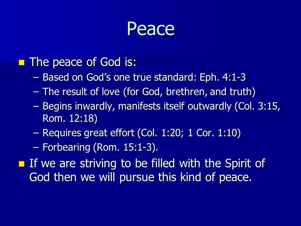 Peace The peace of God is: The peace of God is: –Based on Gods one true standard: Eph.