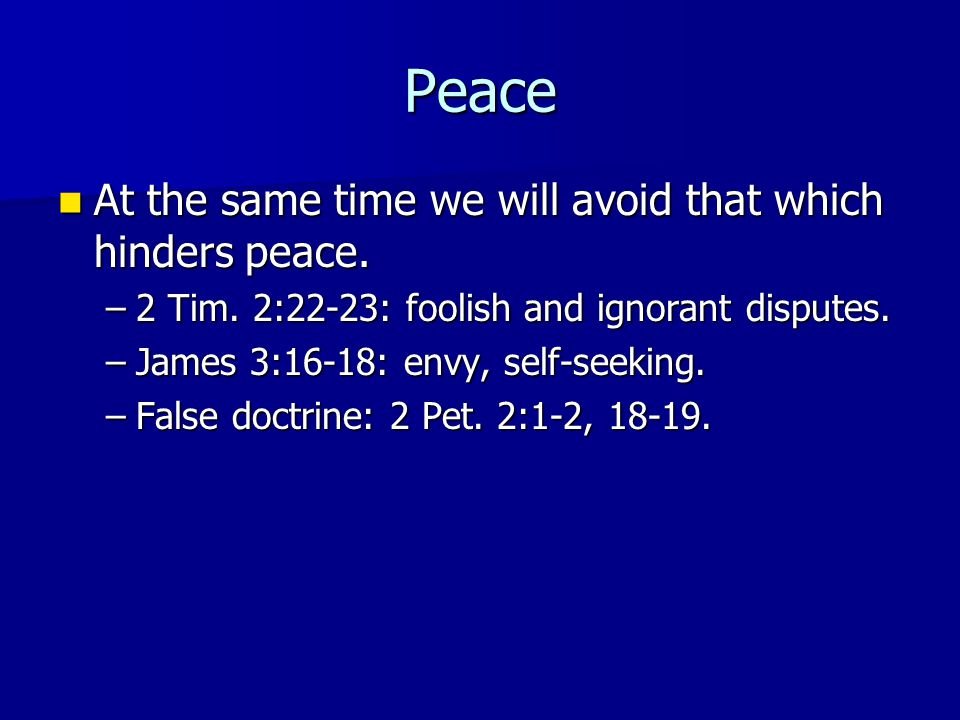 Peace At the same time we will avoid that which hinders peace.