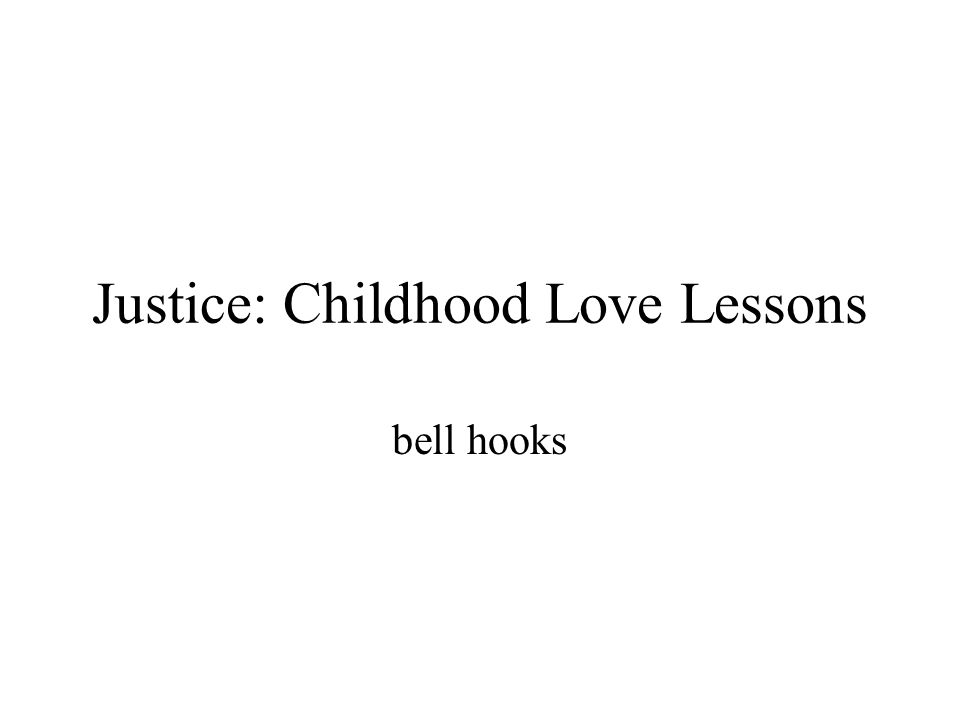 Justice: Childhood Love Lessons bell hooks