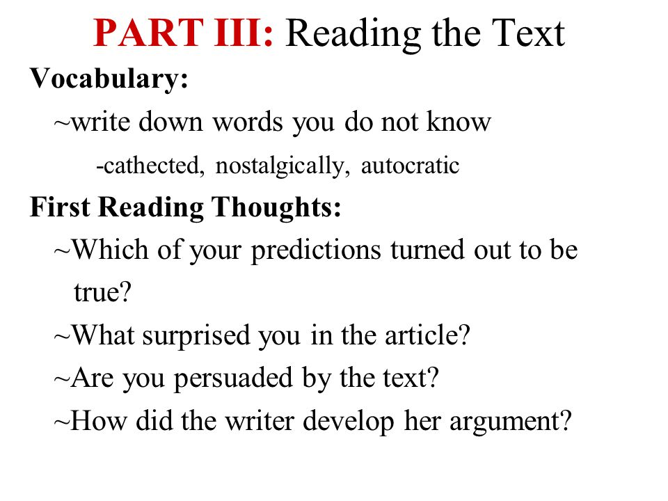 PART III: Reading the Text Vocabulary: ~write down words you do not know -cathected, nostalgically, autocratic First Reading Thoughts: ~Which of your predictions turned out to be true.