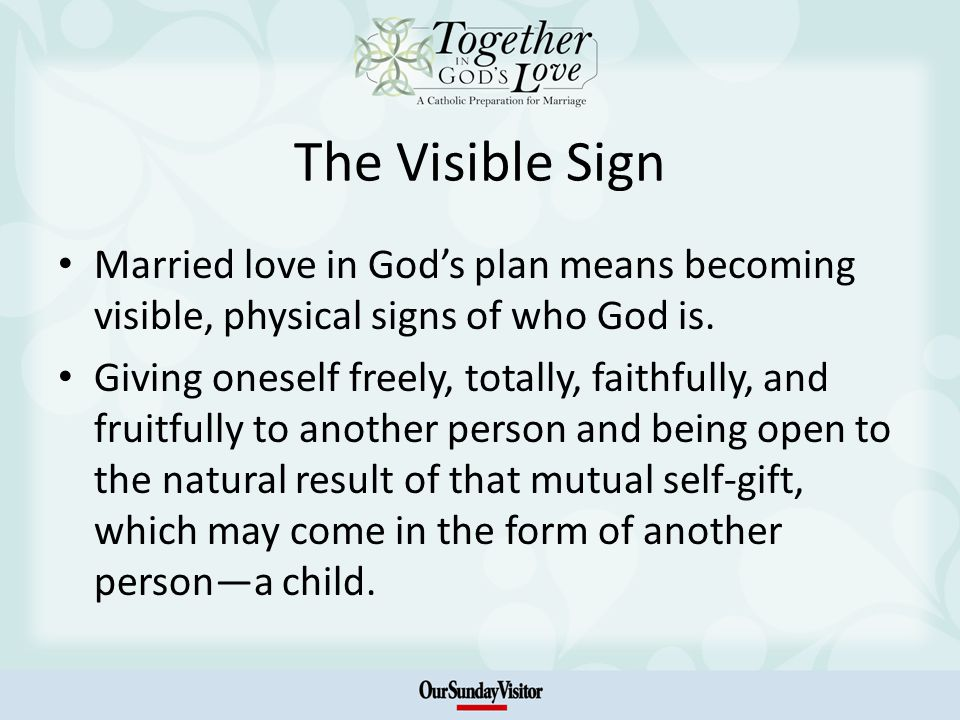 The Visible Sign Married love in Gods plan means becoming visible, physical signs of who God is.