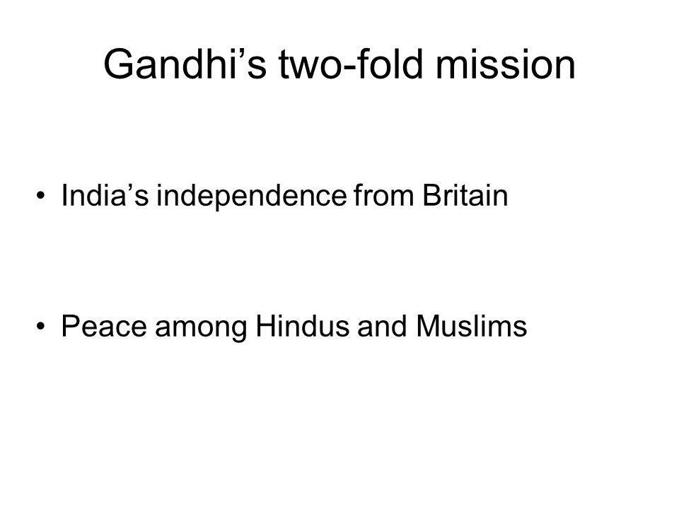 Gandhis two-fold mission Indias independence from Britain Peace among Hindus and Muslims