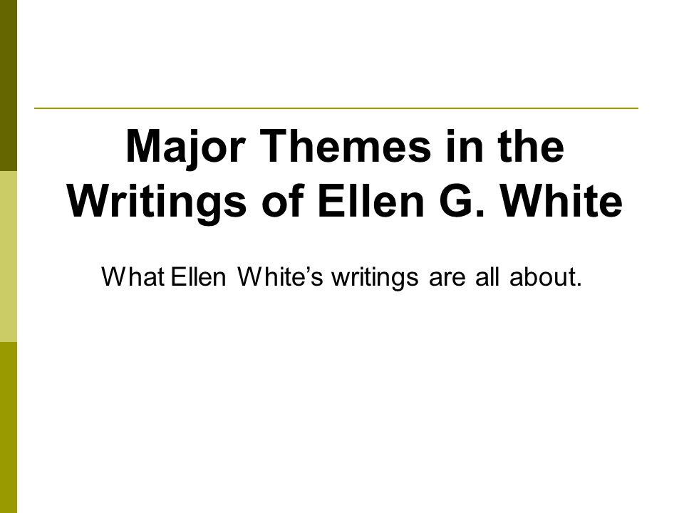 Major Themes in the Writings of Ellen G. White What Ellen Whites writings are all about.