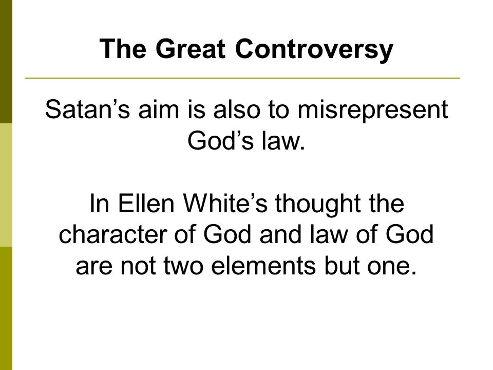The Great Controversy Satans aim is also to misrepresent Gods law.