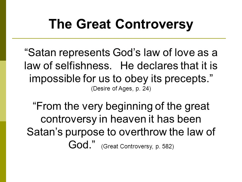 The Great Controversy Satan represents Gods law of love as a law of selfishness.