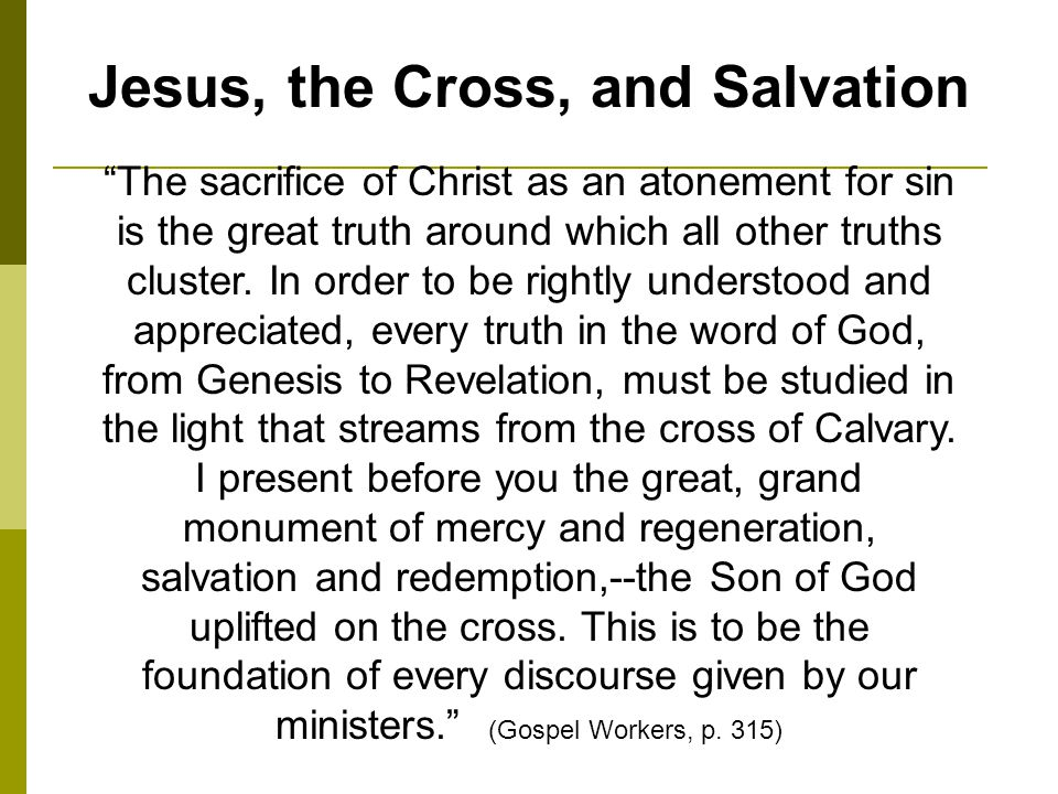 The sacrifice of Christ as an atonement for sin is the great truth around which all other truths cluster.