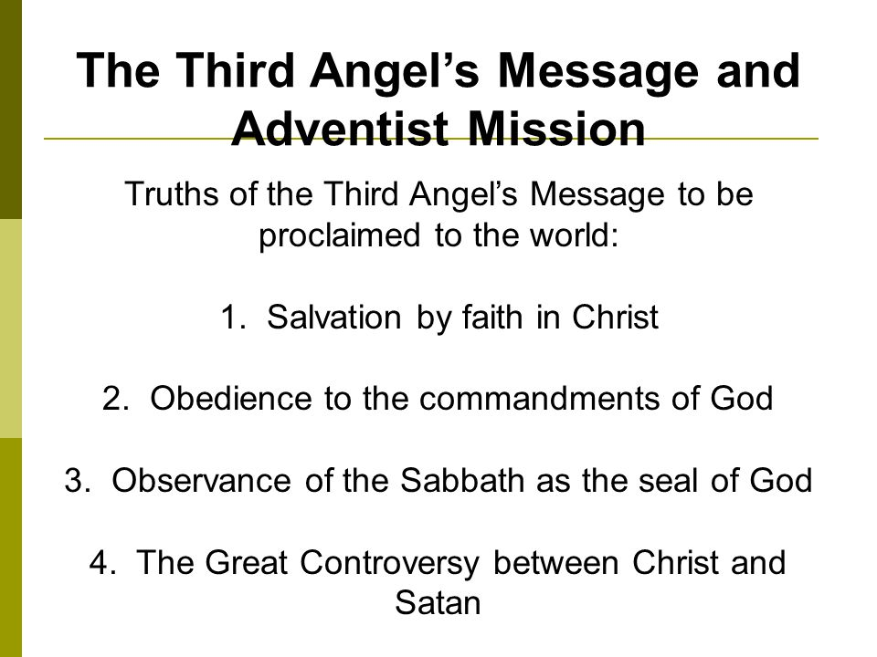The Third Angels Message and Adventist Mission Truths of the Third Angels Message to be proclaimed to the world: 1.