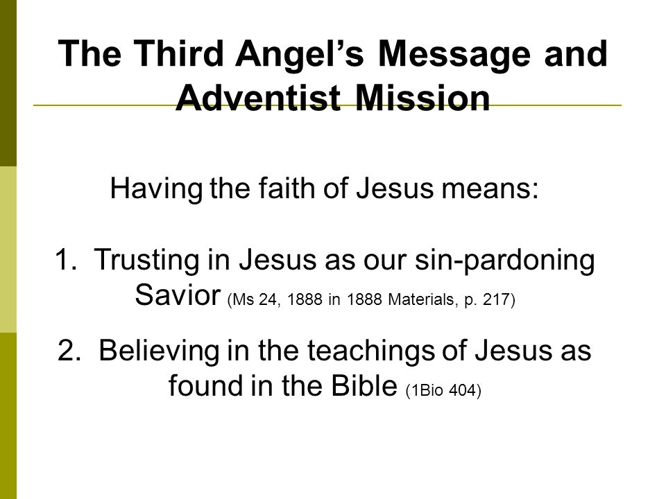 The Third Angels Message and Adventist Mission Having the faith of Jesus means: 1.