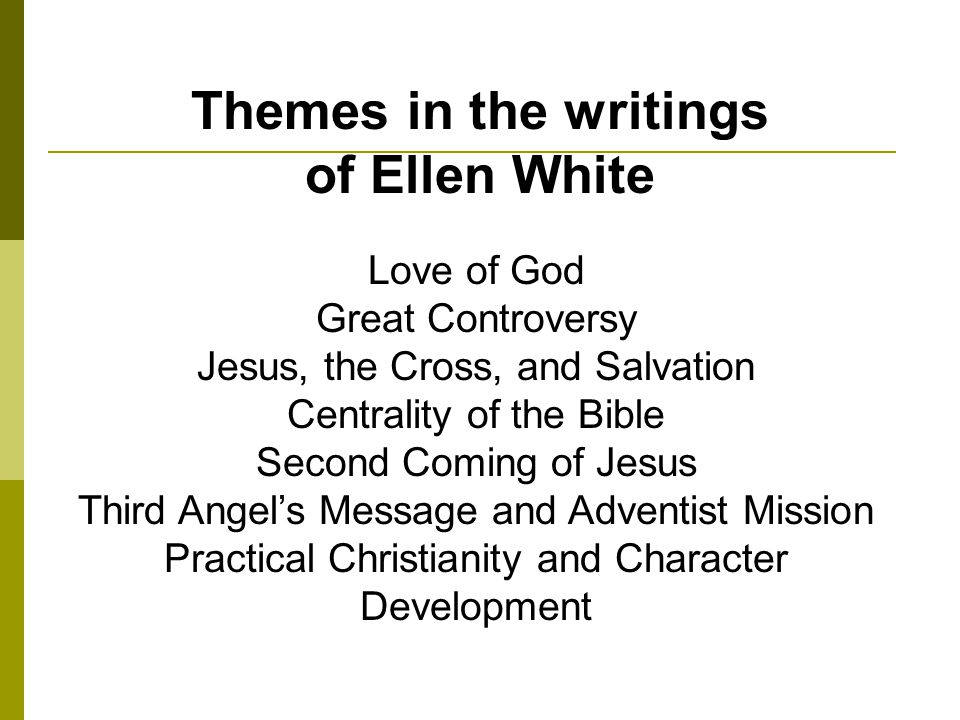 Love of God Perhaps the central and most comprehensive theme of the writings of Ellen White is that of the love of God.